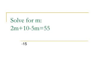 Solve for m:  2m+10-5m=55