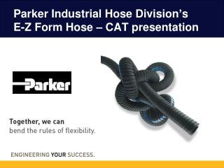 Parker Industrial Hose Division's  E-Z Form Hose – CAT presentation