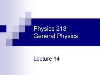Physics 213 General Physics
