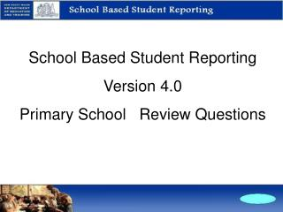 School Based Student Reporting Version 4.0  Primary School   Review Questions