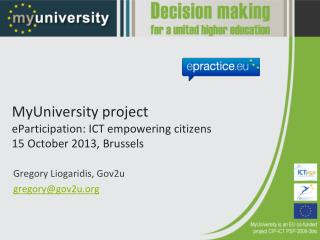 MyUniversity project eParticipation: ICT empowering citizens 15 October 2013, Brussels