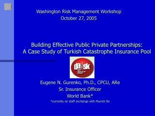 Eugene N. Gurenko, Ph.D., CPCU, ARe Sr. Insurance Officer World Bank*