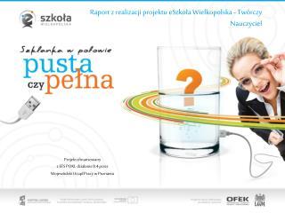 Raport z realizacji projektu  eSzkoła  Wielkopolska -  Twórczy  Nauczyciel