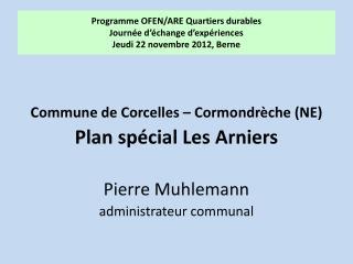 Commune de Corcelles – Cormondrèche (NE) Plan spécial Les Arniers Pierre Muhlemann