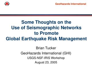 Some Thoughts on the  Use of Seismographic Networks to Promote  Global Earthquake Risk Management