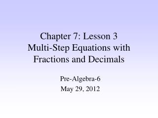 Chapter 7: Lesson 3 Multi-Step Equations with Fractions and Decimals