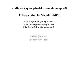 Ravi Singh (ravis@juniper) Yimin Shen (yshen@juniper) John Drake (jdrake@juniper)