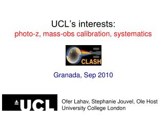 UCL's interests: photo-z, mass-obs calibration, systematics Granada, Sep 2010