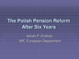 The Polish Pension Reform After Six Years