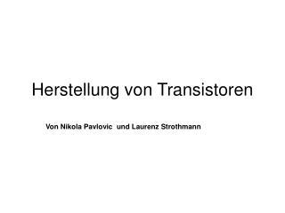 Herstellung von Transistoren