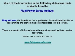 Much of the information in the following slides was made available from the Fluid Power Safety Institute.