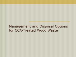 Management and Disposal Options for CCA-Treated Wood Waste