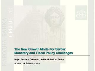The New Growth Model for Serbia:  Monetary and Fiscal  Policy  Challenges