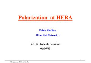 Polarization  at HERA Fabio Metlica   ( Penn State University) ZEUS Students Seminar 06/06/03