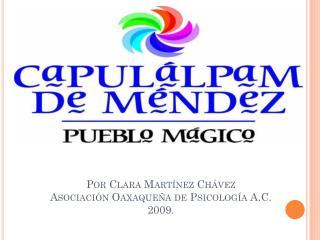 Por Clara Mart nez Ch vez Asociaci n Oaxaque a de Psicolog a A.C. 2009.