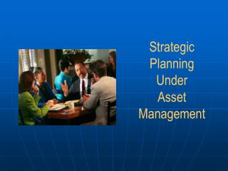 Strategic Planning Under Asset Management