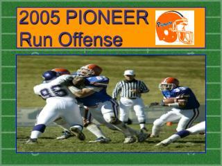 2005 PIONEER  Run Offense