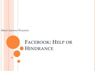 Facebook : Help or Hindrance