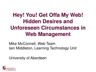 Hey! You! Get Offa My Web! Hidden Desires and Unforeseen Circumstances in Web Management