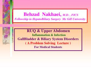 Behzad  Nakhaei,  M.D. , FICS Fellowship in HepatoBiliary Surgery  Mc Gill University