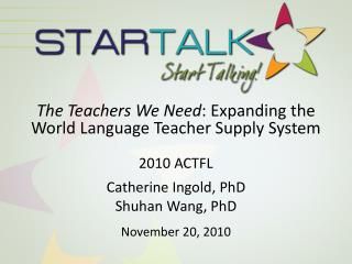 The Teachers We Need : Expanding the World Language Teacher Supply System 2010 ACTFL