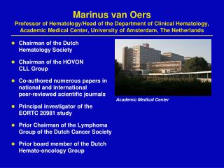 Chairman of the Dutch Hematology Society Chairman of the HOVON  CLL Group
