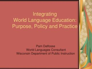 Integrating  World Language Education: Purpose, Policy and Practice