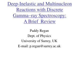 Paddy Regan Dept. of Physics University of Surrey, UK E-mail: p.regan@surrey.ac.uk