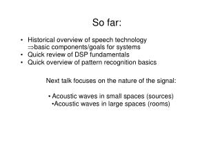 So far: Historical overview of speech technology  basic components/goals for systems