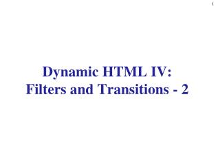 Dynamic HTML IV: Filters and Transitions - 2