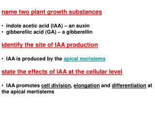 name two plant growth substances   indole acetic acid (IAA) – an auxin