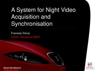 A System for Night Video Acquisition and  Synchronisation