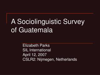 A Sociolinguistic Survey  of Guatemala