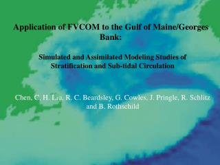 Application of FVCOM to the Gulf of Maine/Georges Bank: