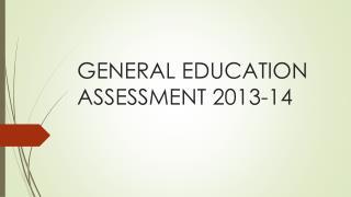 GENERAL EDUCATION ASSESSMENT 2013-14