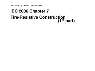 IBC 2006 Chapter 7 Fire-Resistive Construction 							(1 st  part)