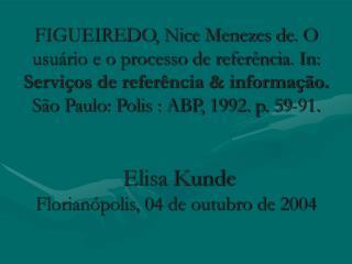 FIGUEIREDO, Nice Menezes de. O usu rio e o processo de refer ncia. In: Servi os de refer ncia  informa  o. S o Paulo: Po
