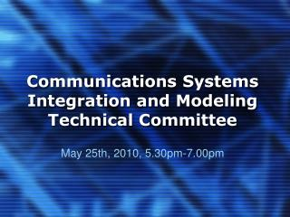 Communications Systems Integration and Modeling Technical Committee