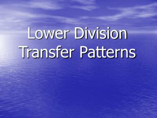 Lower Division Transfer Patterns