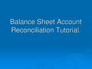 Balance Sheet Account Reconciliation Tutorial.