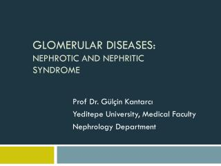 Glomerular Diseases : Nephrotic and Nephritic Syndrome
