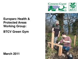 Europarc Health & Protected Areas Working Group: BTCV Green Gym March 2011