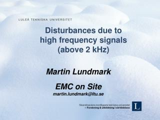 Disturbances due to  high frequency signals  (above 2 kHz)