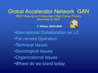 Global Accelerator Network  GAN DESY Seminar on Computing in High Energy Physics November 3, 2003