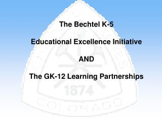The Bechtel K-5  Educational Excellence Initiative AND The GK-12 Learning Partnerships