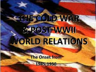 THE COLD WAR  & POST WWII  WORLD RELATIONS