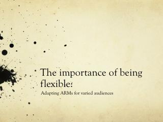 The importance of being flexible: