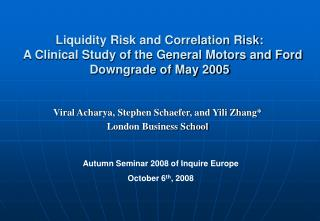 Viral Acharya, Stephen Schaefer, and Yili Zhang* London Business School