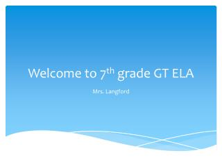 Welcome to 7 th  grade GT ELA