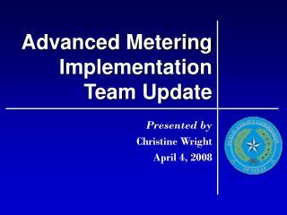 Advanced Metering Implementation                  Team Update